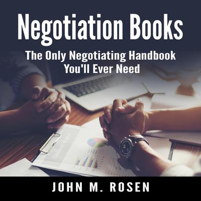 Negotiation Books: The Only Negotiating Handbook You'll Ever Need Audiobook, by John M. Rosen