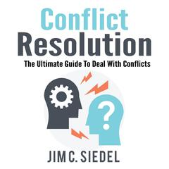 Conflict Resolution: The Ultimate Guide To Deal With Conflicts Audiobook, by Jim C. Siedel