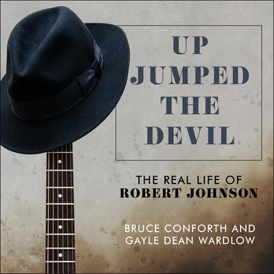 Up Jumped the Devil: The Real Life of Robert Johnson Audiobook, by Bruce Conforth