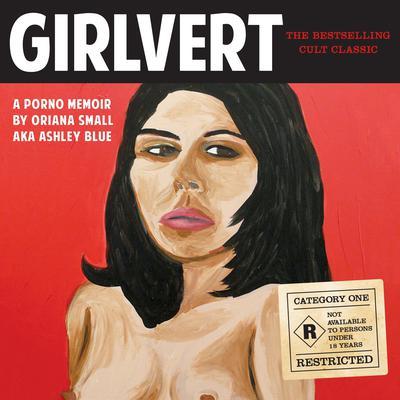 Girlvert: A Porno Memoir (Anniversary Edition) Audiobook, by Oriana Small