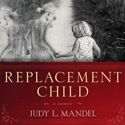 Replacement Child: A Memoir Audiobook, by Judy L. Mandel