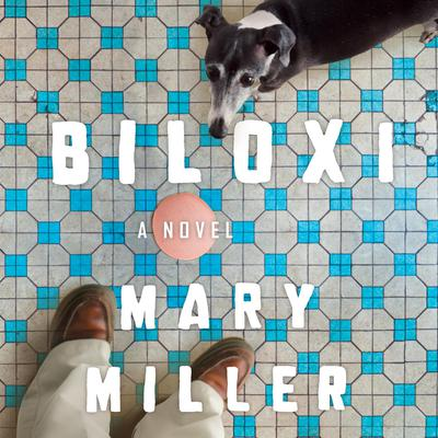 Biloxi: A Novel Audiobook, by Mary Miller