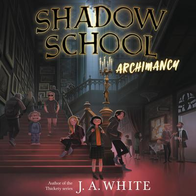 Shadow School #1: Archimancy Audiobook, by J. A. White