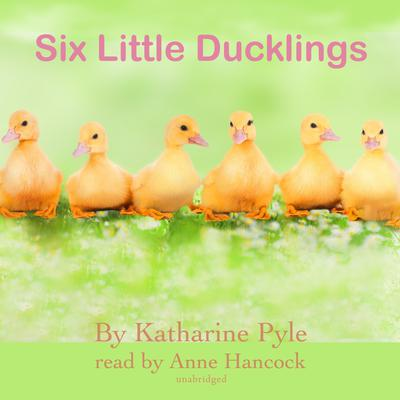 Six Little Ducklings Audiobook, by Katharine Pyle