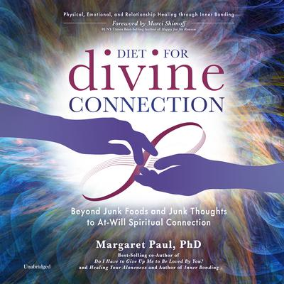 Diet For Divine Connection: Beyond Junk Foods and Junk Thoughts to At-Will Spiritual Connection Audiobook, by Margaret Paul