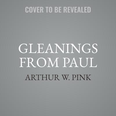 Gleanings from Paul Audiobook, by Arthur W. Pink