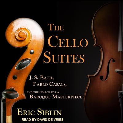 The Cello Suites: J. S. Bach, Pablo Casals, and the Search for a Baroque Masterpiece Audiobook, by