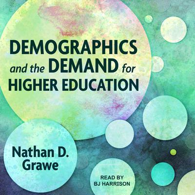 Demographics and the Demand for Higher Education Audiobook, by Nathan D. Grawe