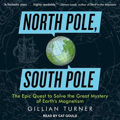 North Pole, South Pole: The Epic Quest to Solve the Great Mystery of Earth's Magnetism Audiobook, by Gillian Turner