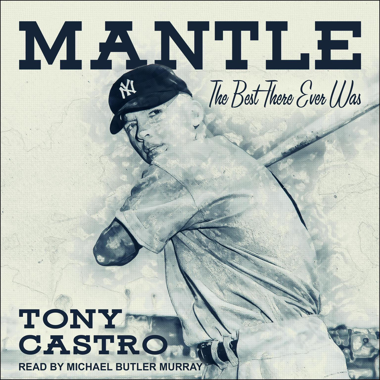 Mantle: The Best There Ever Was Audiobook, by Tony Castro
