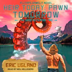 Heir Today, Pawn Tomorrow: A LitRPG/GameLit Novel Audiobook, by Eric Ugland