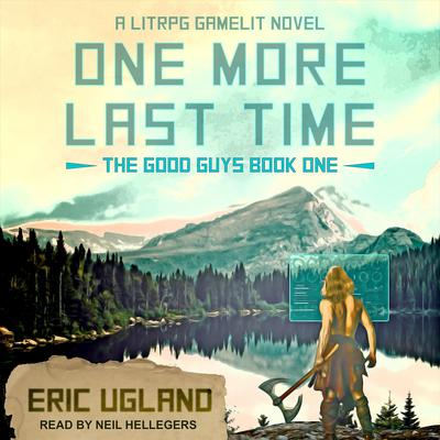 One More Last Time: A LitRPG/GameLit Novel Audiobook, by Eric Ugland