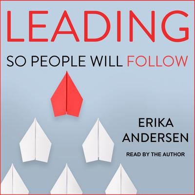 Leading So People Will Follow Audiobook, by Erika Andersen