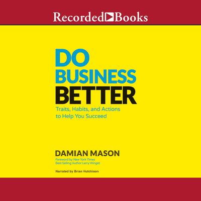 Do Business Better: Traits, Habits, & Actions to Help You Succeed Audiobook, by Damian Mason
