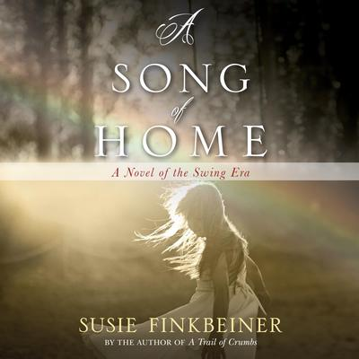 A Song of Home: A Novel of the Swing Era Audiobook, by Susie Finkbeiner
