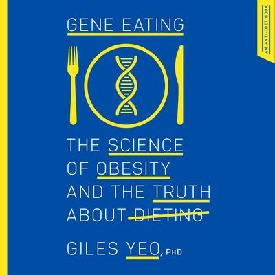 Gene Eating: The Science of Obesity and the Truth About Dieting Audiobook, by Giles Yeo