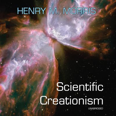 Scientific Creationism Audiobook, by Henry M. Morris