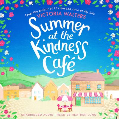 Summer at the Kindness Cafe: The perfect feel-good read for 2019 Audiobook, by Victoria Walters