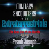 Military Encounters with Extraterrestrials: The Real War of the Worlds Audiobook, by Frank Joseph