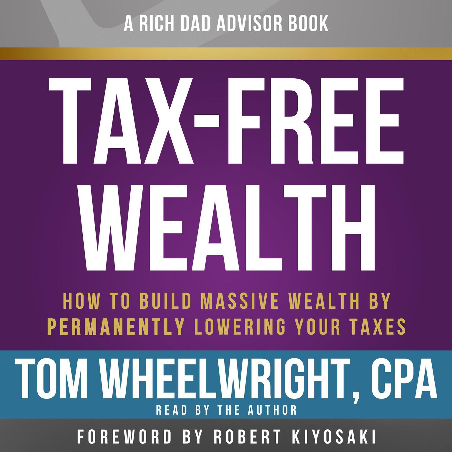 Printable Rich Dad Advisors: Tax-Free Wealth, 2nd Edition: How to Build Massive Wealth by Permanently Lowering Your Taxes Audiobook Cover Art