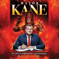 Mayor Kane: My Life in Wrestling and Politics Audiobook, by Glenn Jacobs