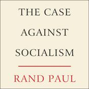 The Case Against Socialism Audiobook, by Rand Paul