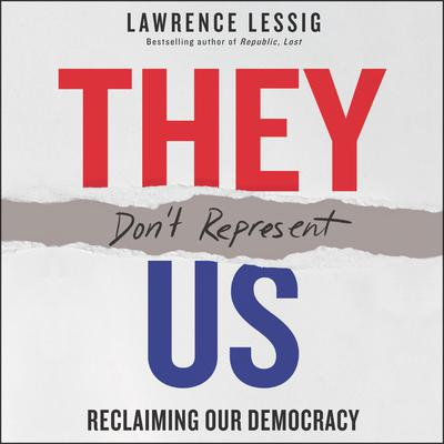 They Dont Represent Us: Reclaiming Our Democracy Audiobook, by Lawrence Lessig