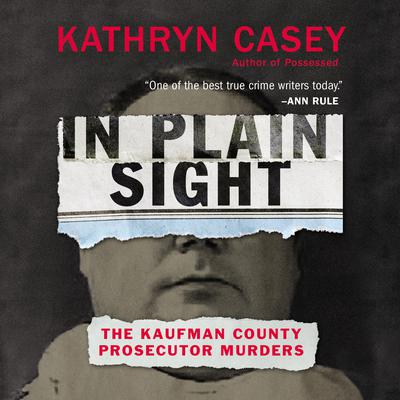In Plain Sight: The Kaufman County Prosecutor Murders Audiobook, by Kathryn Casey