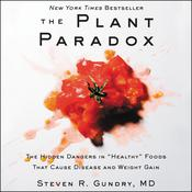 The Plant Paradox: The Hidden Dangers in 'Healthy' Foods That Cause Disease and Weight Gain Audiobook, by Steven R. Gundry, MD