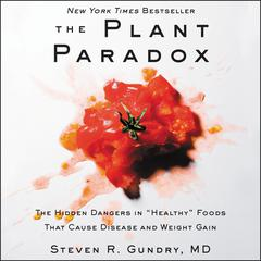 The Plant Paradox: The Hidden Dangers in Healthy Foods That Cause Disease and Weight Gain Audiobook, by Olivia Bell Buehl, Steven R. Gundry, MD