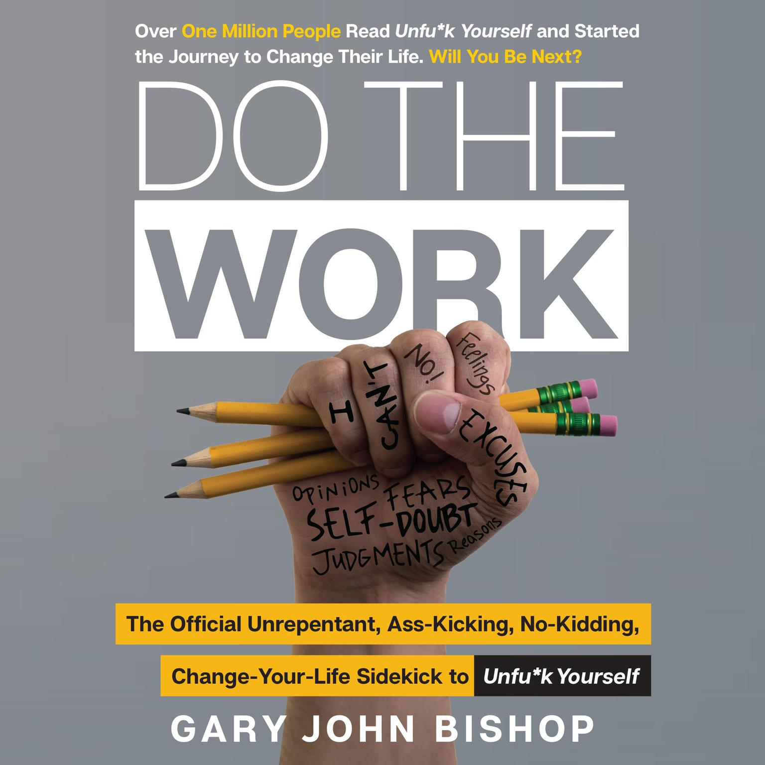 Printable Do the Work: The Official Unrepentant, Ass-Kicking, No-Kidding, Change-Your-Life Sidekick to Unfu*k Yourself Audiobook Cover Art