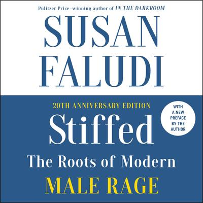Stiffed: The Roots of Modern Male Rage Audiobook, by Susan Faludi