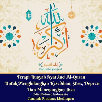Terapi Ruqyah Ayat Suci Al-Quran Untuk Menghilangkan Kesedihan, Stres, Depresi Dan Menenangkan Jiwa Edisi Bahasa Indonesia Audiobook, by Jannah Firdaus Foundation