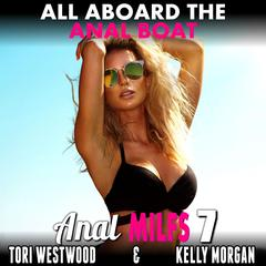 All Aboard the Anal Boat : Anal MILFs 7 : First Time Anal Virgin MILF Erotica Audiobook, by Tori Westwood