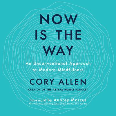 Now Is the Way: An Unconventional Approach to Modern Mindfulness Audiobook, by Cory Allen