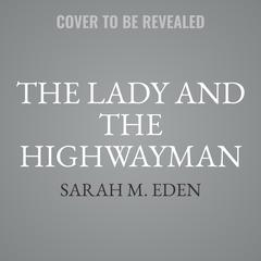 The Lady and the Highwayman Audiobook, by Sarah M. Eden