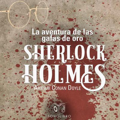 La aventura de las gafas de oro Audiobook, by Arthur Conan Doyle