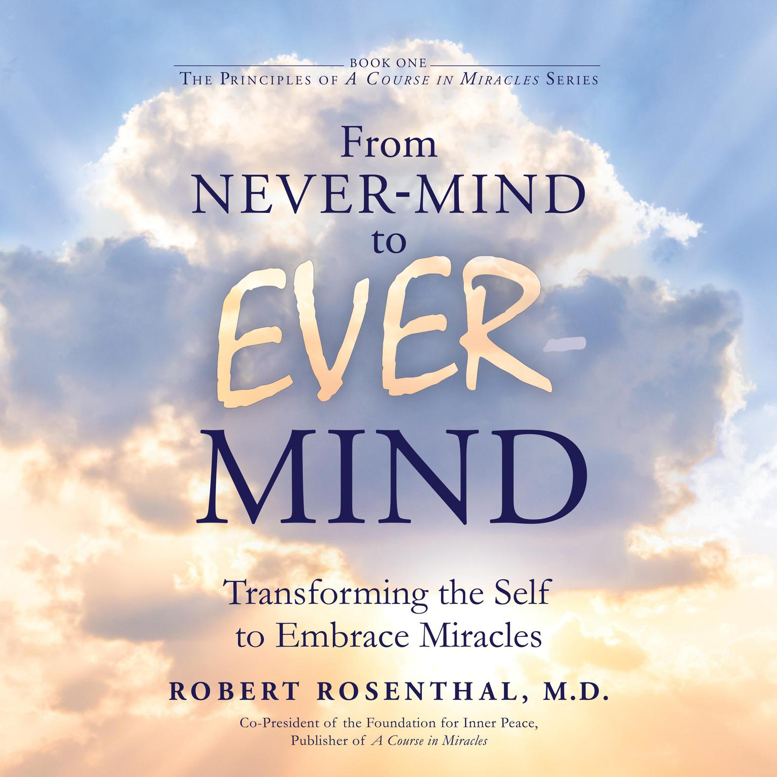 From Never-Mind to Ever-Mind: Transforming the Self to Embrace Miracles Audiobook, by Robert Rosenthal