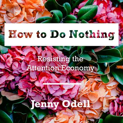 How to Do Nothing: Resisting the Attention Economy Audiobook, by Jenny Odell