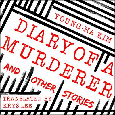 Diary of a Murderer: And Other Stories Audiobook, by Young-ha Kim