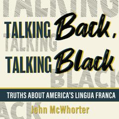 Talking Back, Talking Black: Truths About Americas Lingua Franca Audiobook, by