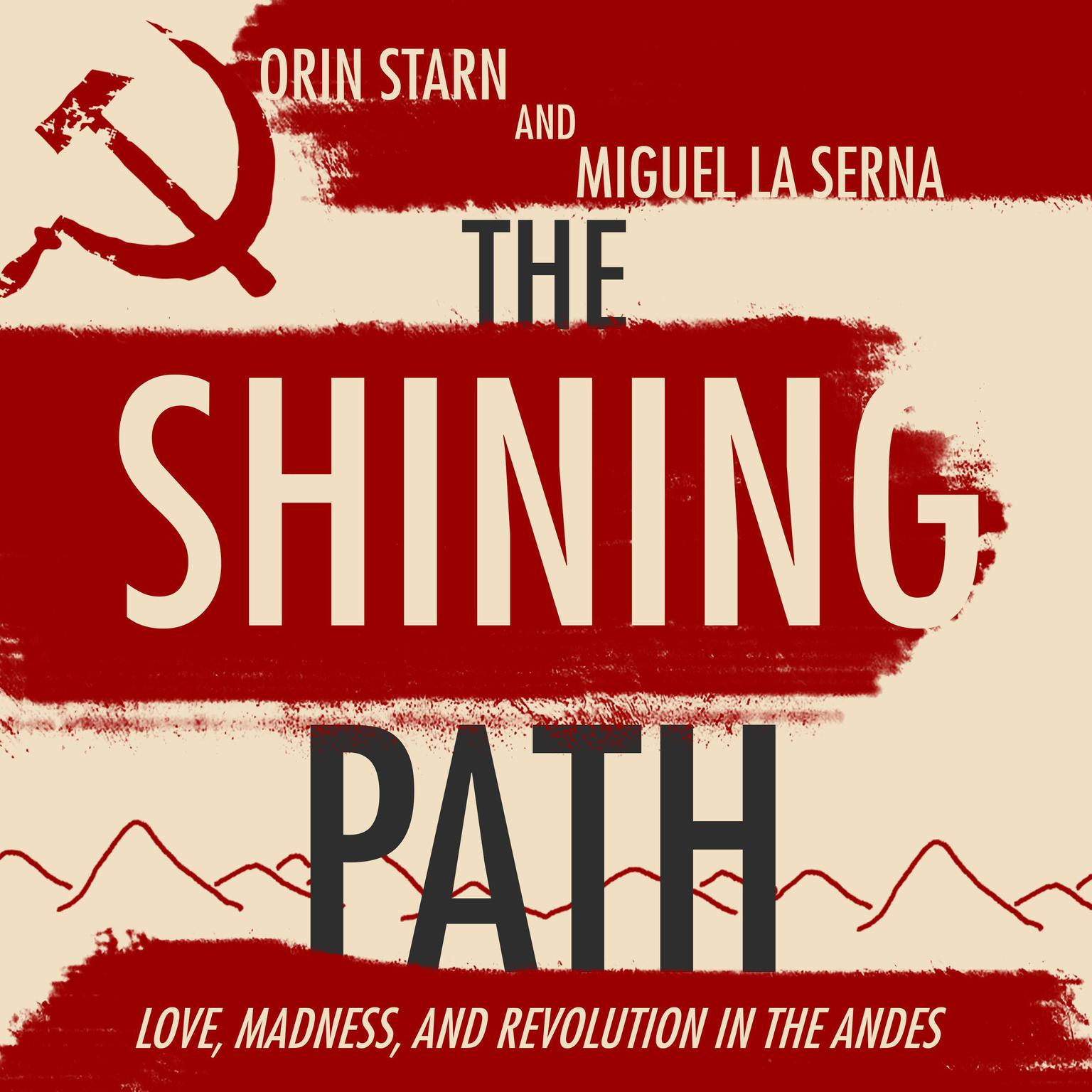 Printable The Shining Path: Love, Madness, and Revolution in the Andes Audiobook Cover Art