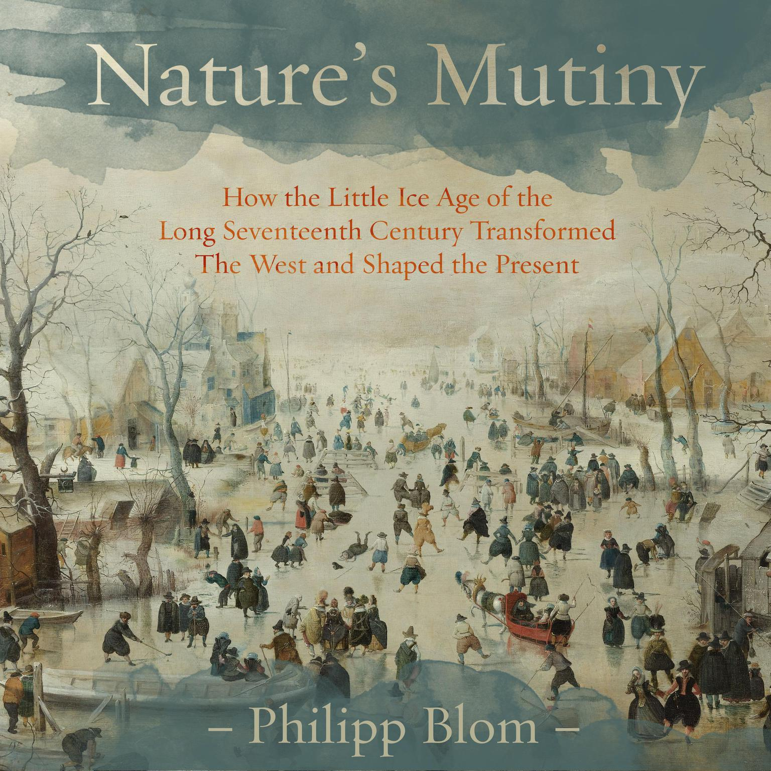 Printable Nature's Mutiny: How the Little Ice Age of the Long Seventeenth Century Transformed the West and Shaped the Present Audiobook Cover Art