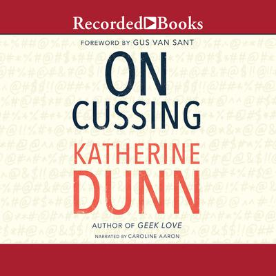 On Cussing: Bad Words and Creative Cursing Audiobook, by Katherine Dunn