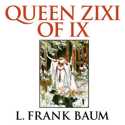 Queen Zixi of Ix Audiobook, by L. Frank Baum