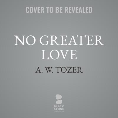 No Greater Love: Experiencing the Heart of Jesus through the Gospel of John Audiobook, by