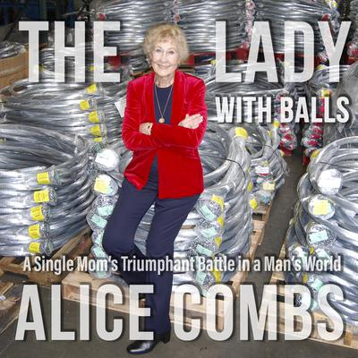 The Lady with Balls: A Single Mother's Triumphant Battle in the Man's World Audiobook, by Alice Combs
