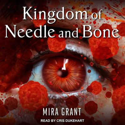 Kingdom of Needle and Bone  Audiobook, by Mira Grant