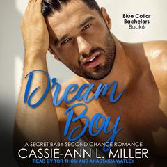 Dream Boy: A Secret Baby Second Chance Romance Audiobook, by Cassie-Ann L. Miller