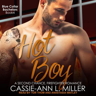 Hot Boy: A Second Chance, Firefighter Romance Audiobook, by Cassie-Ann L. Miller